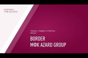 15.08.2021.Border-МФК Azard Group-3:1